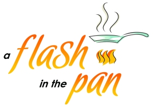 A FLASH IN THE PAN IS OPEN FOR YOUR COOKING PLEASURE!